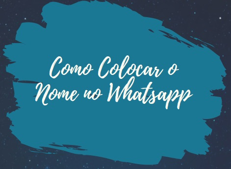 como colocar o nome no whatsapp