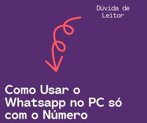 Como Usar o Whatsapp no PC só com o Número