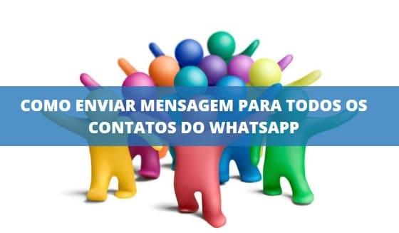como enviar mensagem para todos os contatos do whatsapp