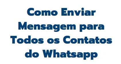 como enviar mensagem para todos os contatos do whatsapp e benefícios