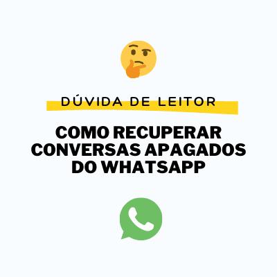 como recuperar conversas apagadas do whatsapp