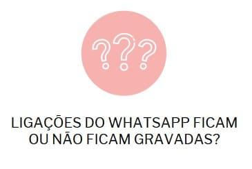 ligações do whatsapp ficam gravadas- verdade ou mentira