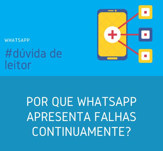 por que o whatsapp apresenta falhas continuamente