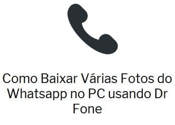Como Baixar Várias Fotos do Whatsapp no PC usando Dr Fone