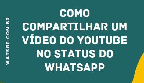 Como Compartilhar um Vídeo do YouTube no Status do WhatsApp
