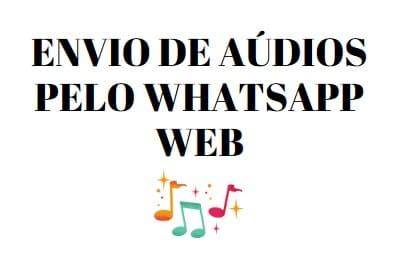como enviar áudios pelo whatsapp web por meio de músicas
