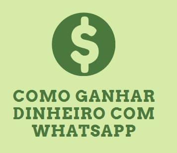 como ganhar dinheiro com whatsapp