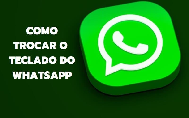 como trocar o teclado do Whatsapp