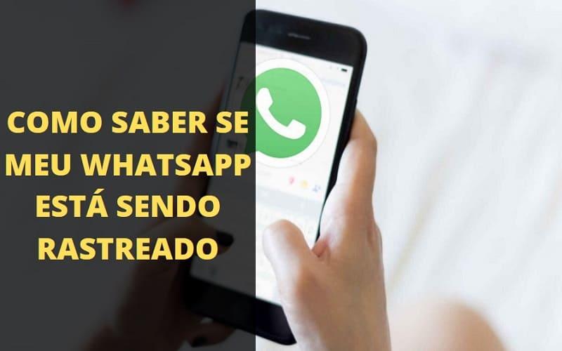 como saber se meu whatsapp esta sendo rastreado