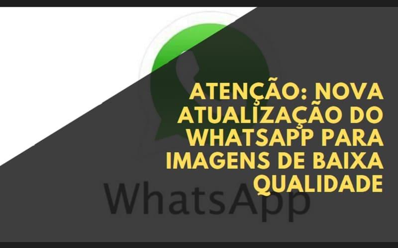 Nova atualização do whatsapp para imagens de baixa qualidade