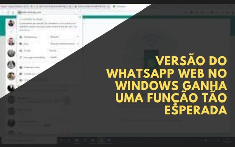 Versão do WhatsApp Web no Windows ganha uma função tão esperada