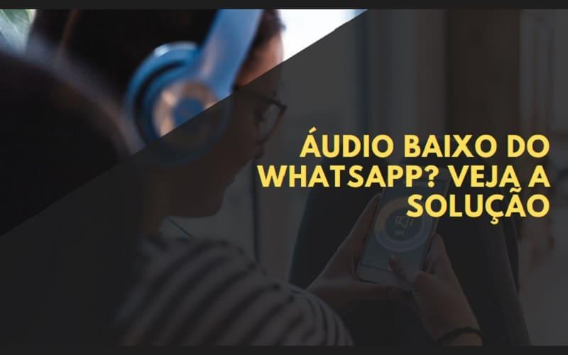 áudio baixo do whatsapp