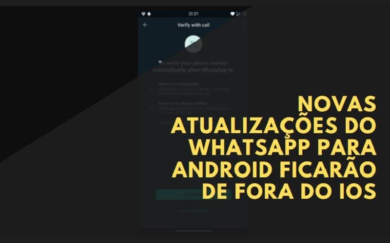 novas atualizações do whatsapp para android ficarão de fora do ios