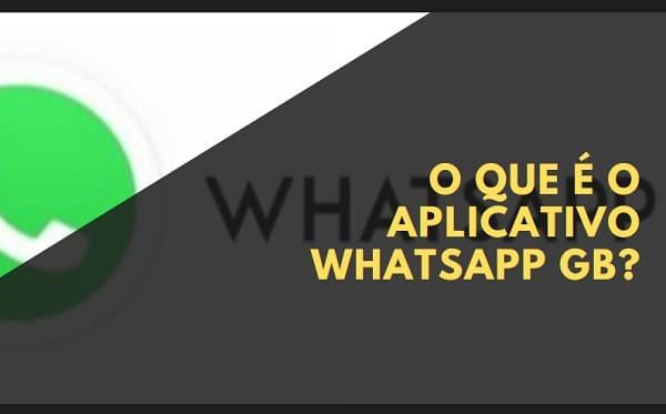 o que é o aplicativo whatsapp gb