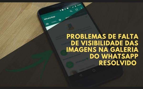 problemas de falta de visibilidade das imagens na galeria do whatsapp resolvido
