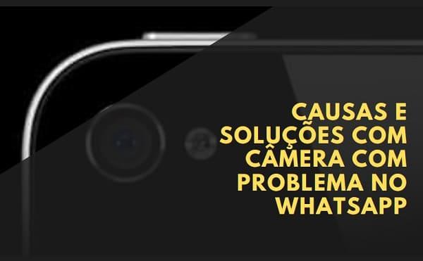 whatsapp com problema na câmera_ causas e soluções