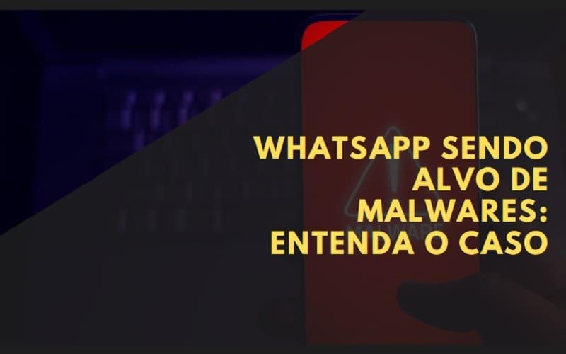 whatsapp sendo alvo de malwares