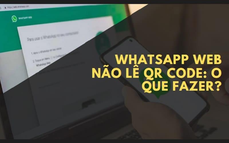 whatsapp web não lê qr code