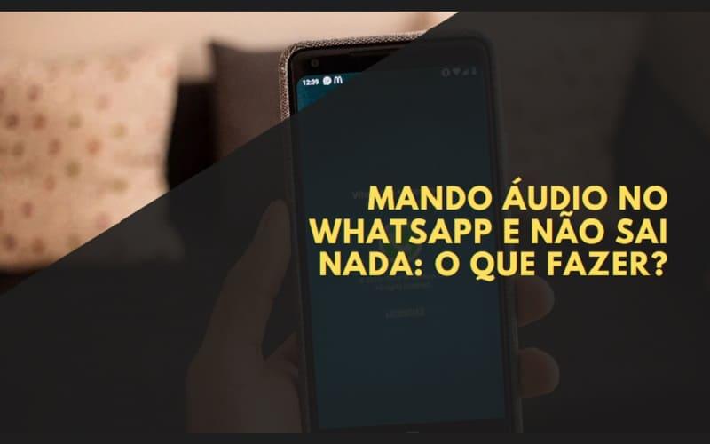Mando Áudio no WhatsApp e Não Sai Nada O que Fazer