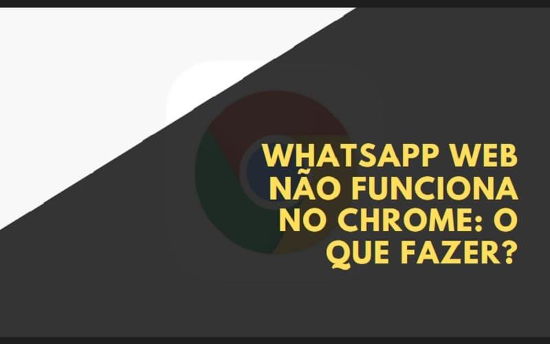 WhatsApp Web Não Funciona no Chrome