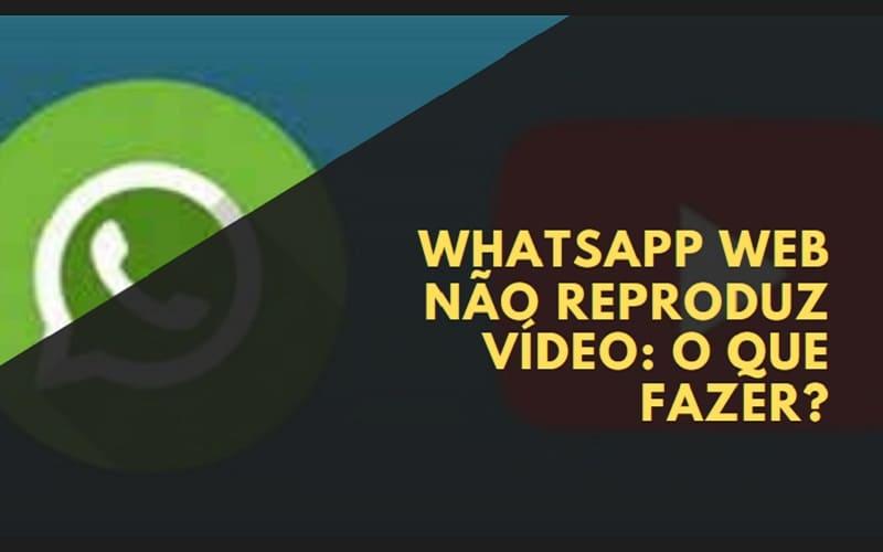 WhatsApp Web Não Reproduz Vídeo