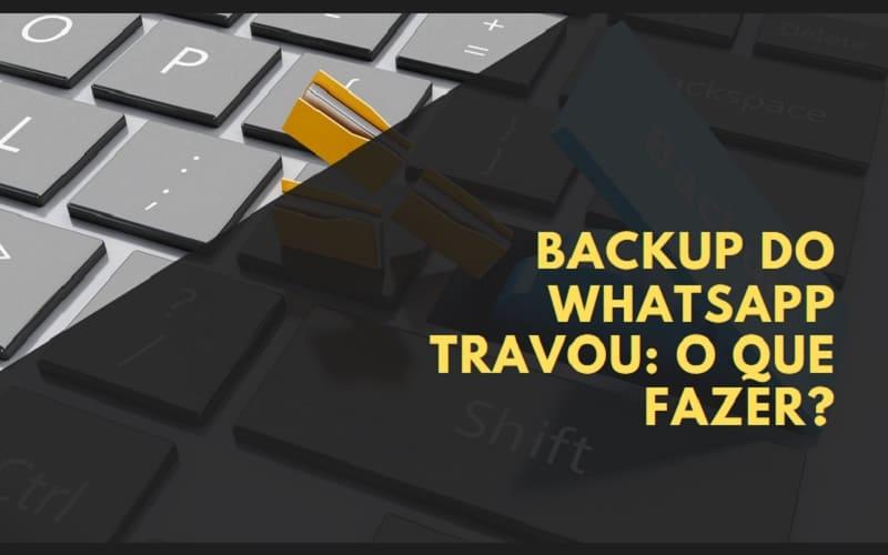 backup do whatsapp travou