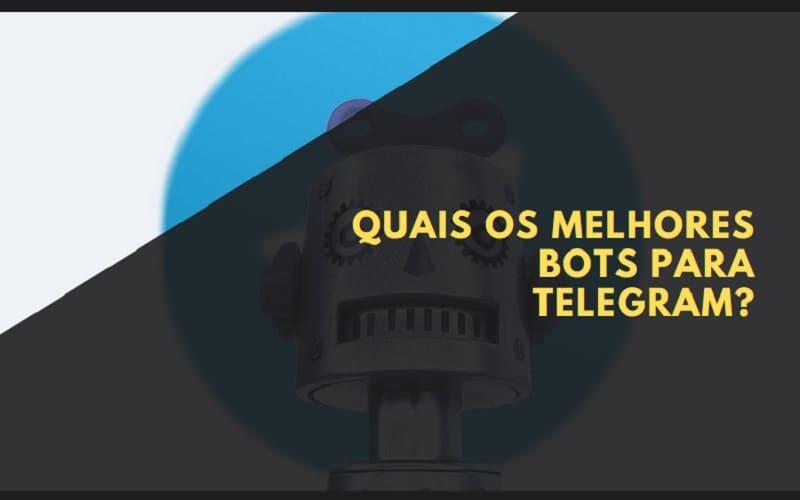 quais os melhores bots para telegram