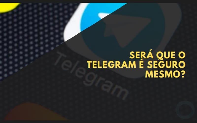 telegram é seguro mesmo