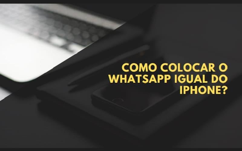 Como colocar o WhatsApp igual do iPhone